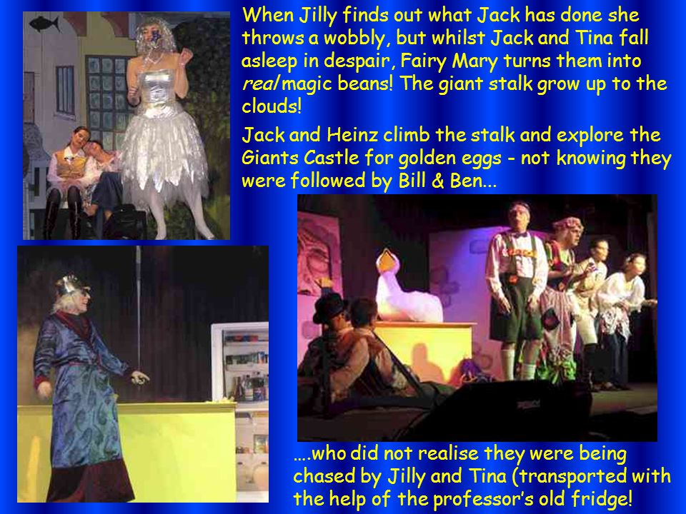 When Jilly finds out what Jack has done she throws a wobbly, but whilst Jack and Tina fall asleep in despair, Fairy Mary turns them into real magic beans.