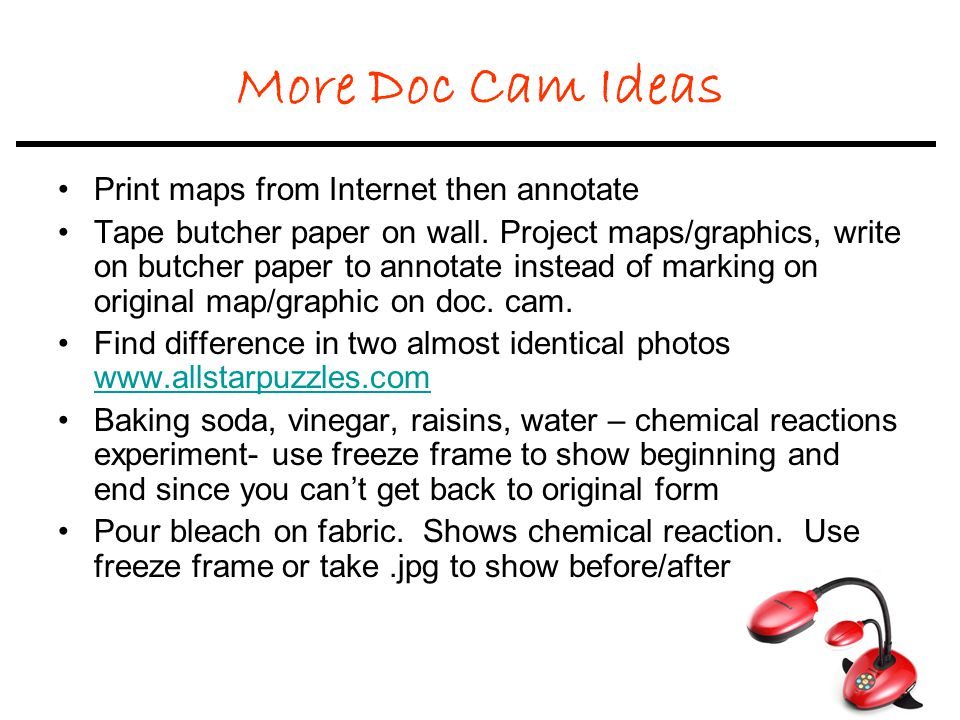 More Doc Cam Ideas Print maps from Internet then annotate Tape butcher paper on wall.