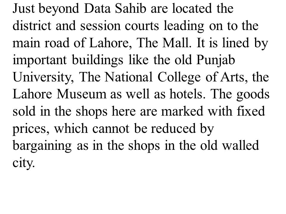 Just beyond Data Sahib are located the district and session courts leading on to the main road of Lahore, The Mall.