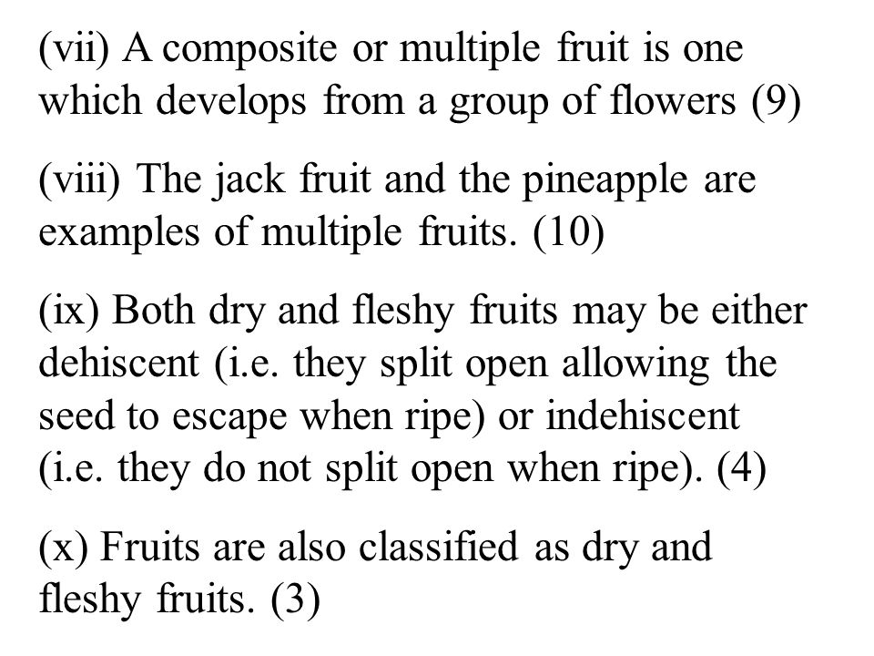 (vii) A composite or multiple fruit is one which develops from a group of flowers (9) (viii) The jack fruit and the pineapple are examples of multiple fruits.