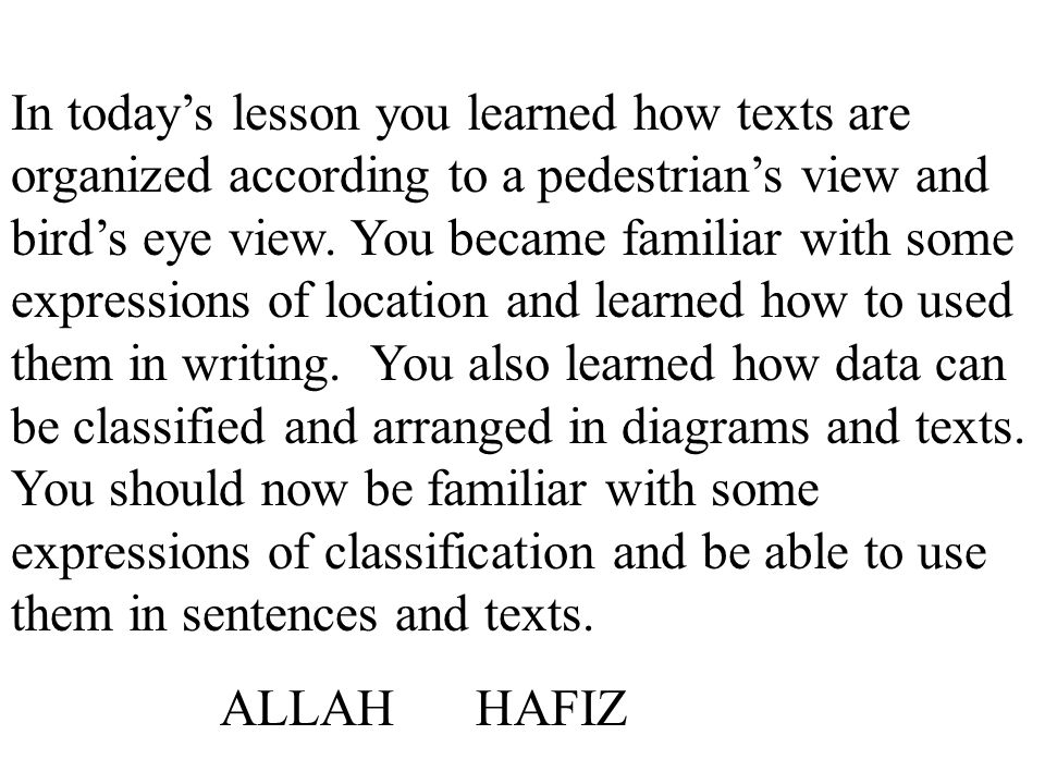 In today's lesson you learned how texts are organized according to a pedestrian's view and bird's eye view.