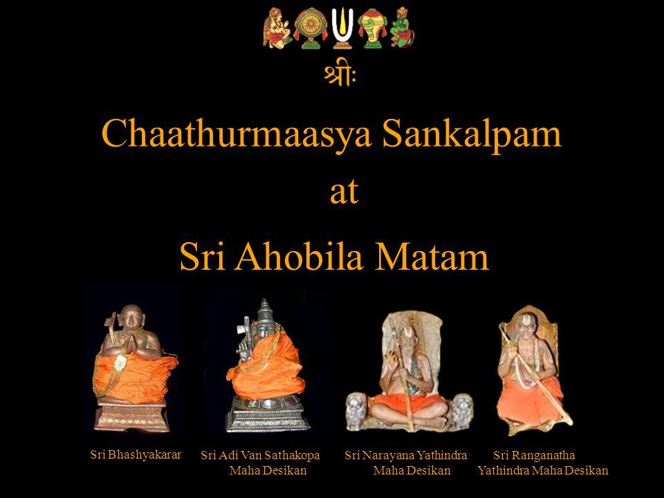 Chaathurmaasya Sankalpam Sri Ahobila Matam at Sri Bhashyakarar Sri Adi Van Sathakopa Maha Desikan Sri Narayana Yathindra Maha Desikan Sri Ranganatha Yathindra Maha Desikan