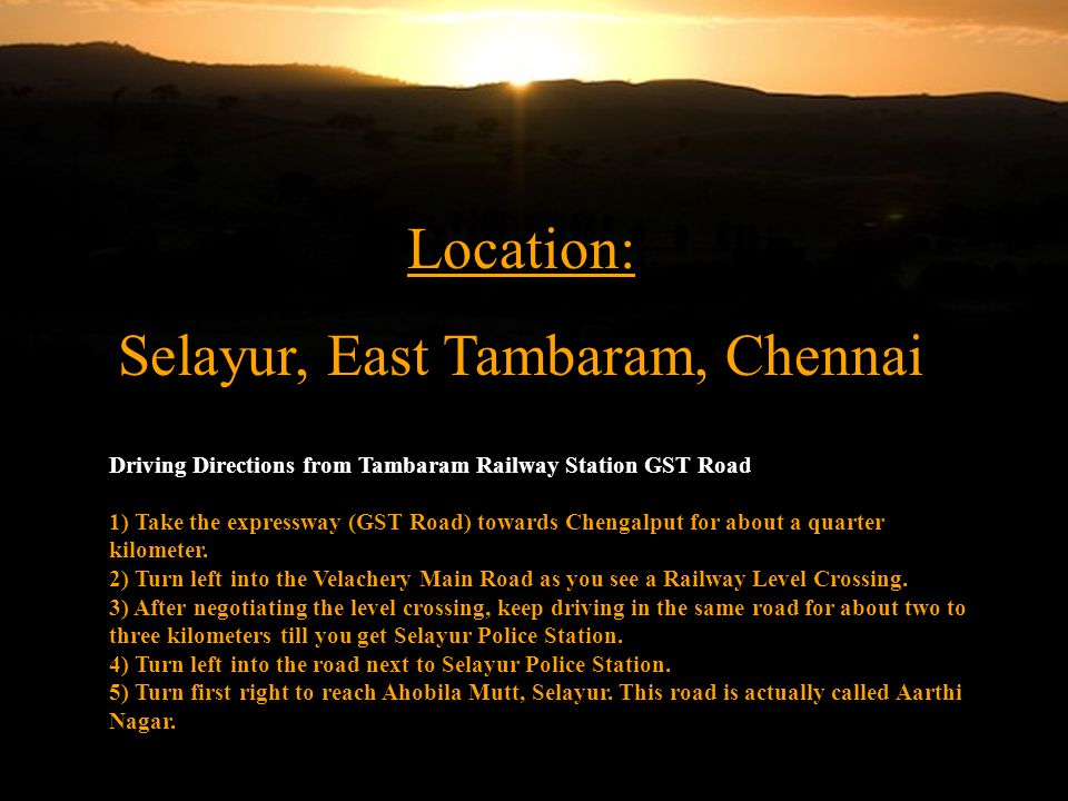 Location: Selayur, East Tambaram, Chennai Driving Directions from Tambaram Railway Station GST Road 1) Take the expressway (GST Road) towards Chengalput for about a quarter kilometer.