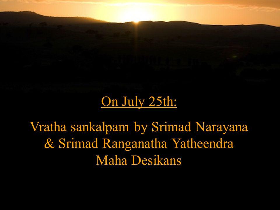 On July 25th: Vratha sankalpam by Srimad Narayana & Srimad Ranganatha Yatheendra Maha Desikans