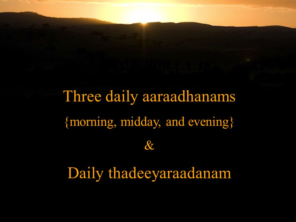 Three daily aaraadhanams {morning, midday, and evening} & Daily thadeeyaraadanam