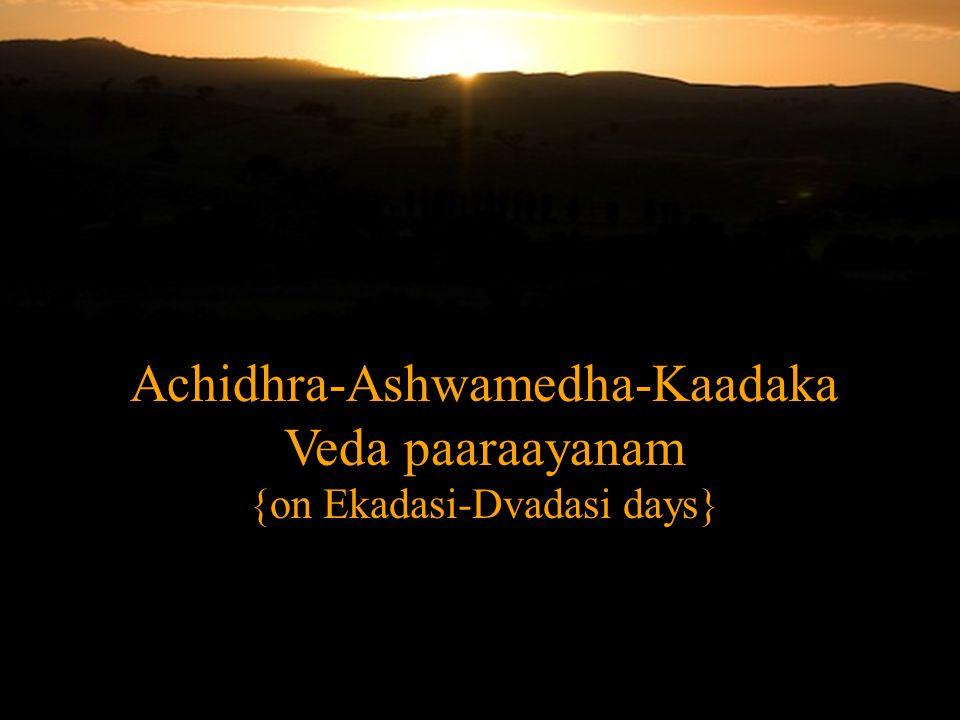 Achidhra-Ashwamedha-Kaadaka Veda paaraayanam {on Ekadasi-Dvadasi days}