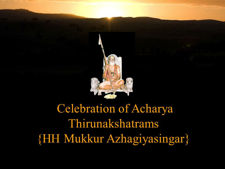 Celebration of Acharya Thirunakshatrams {HH Mukkur Azhagiyasingar}
