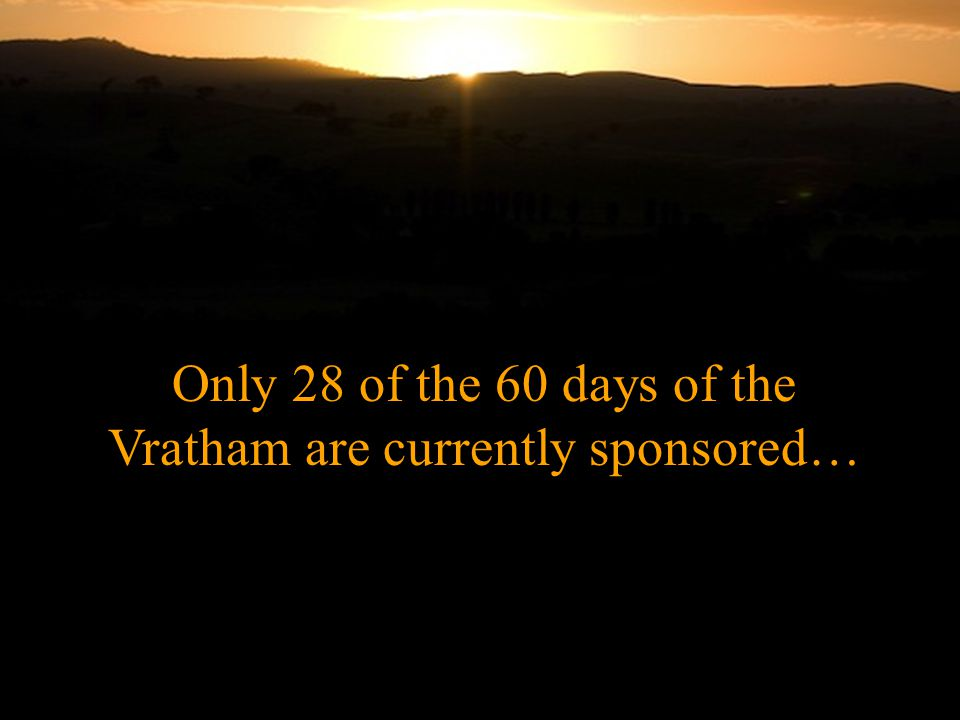 Only 28 of the 60 days of the Vratham are currently sponsored…