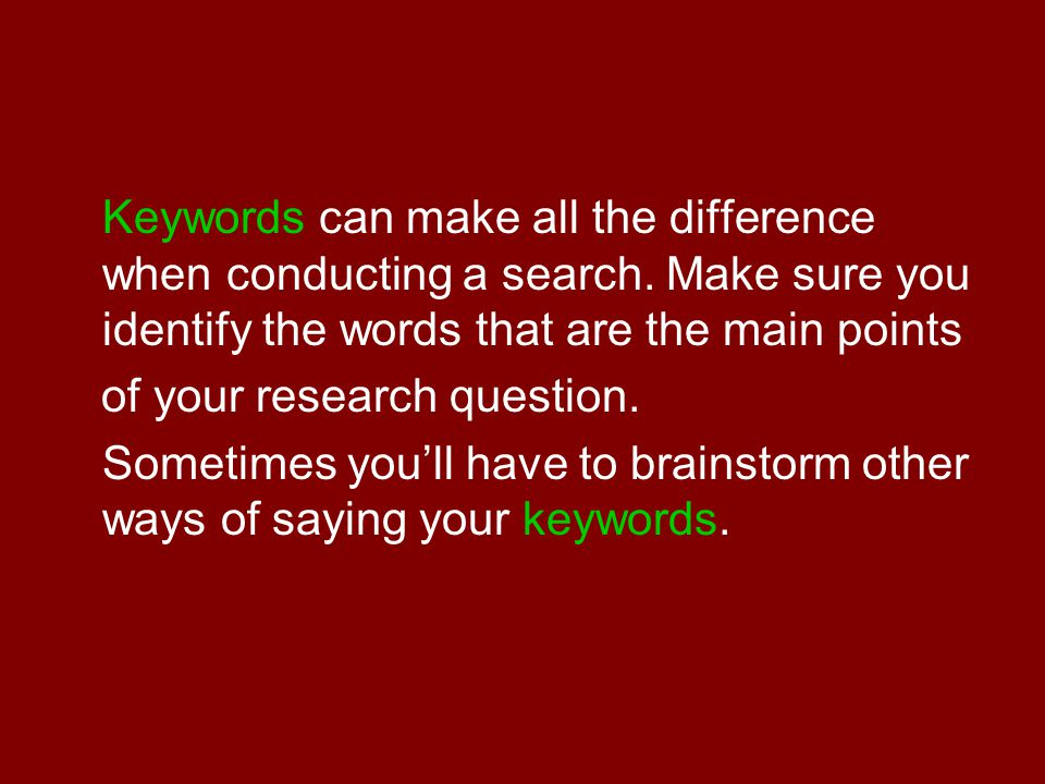 Keywords can make all the difference when conducting a search.