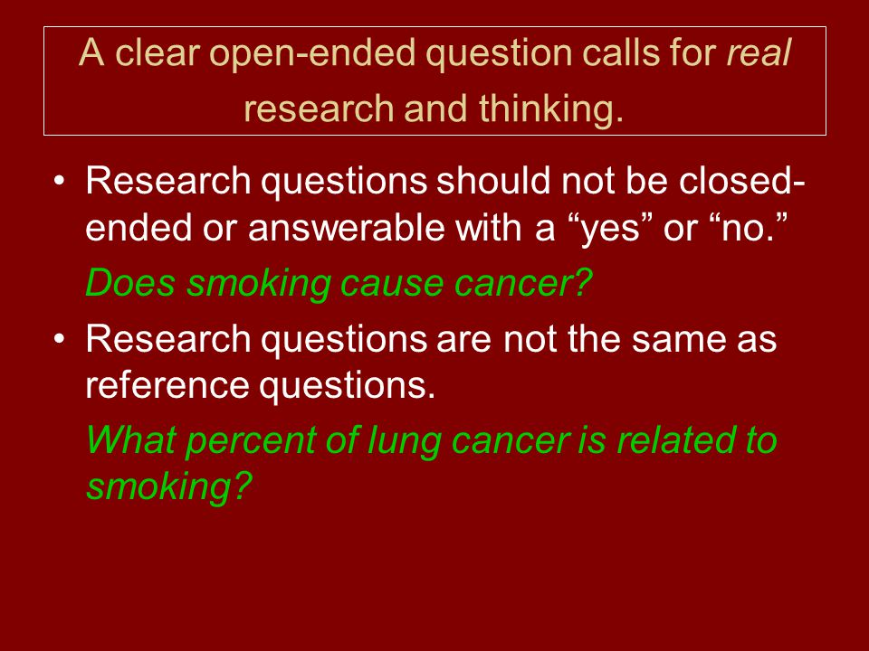 A clear open-ended question calls for real research and thinking.