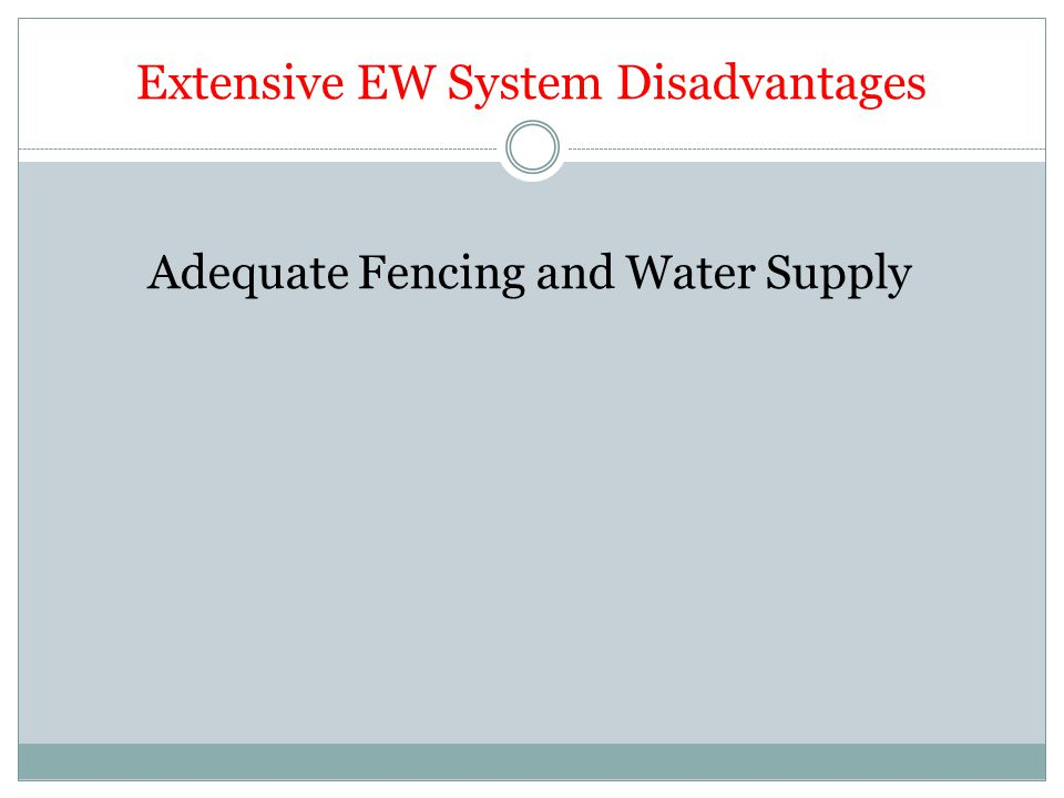 Extensive EW System Disadvantages Adequate Fencing and Water Supply