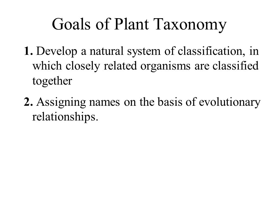 Goals of Plant Taxonomy 1.