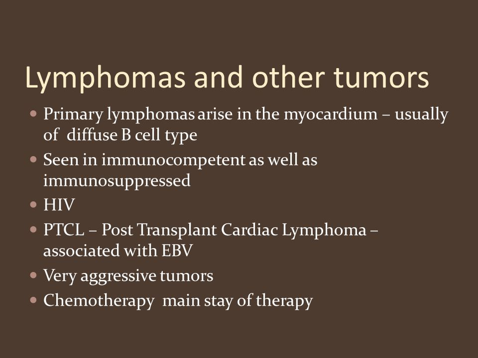 Lymphomas and other tumors Primary lymphomas arise in the myocardium – usually of diffuse B cell type Seen in immunocompetent as well as immunosuppres
