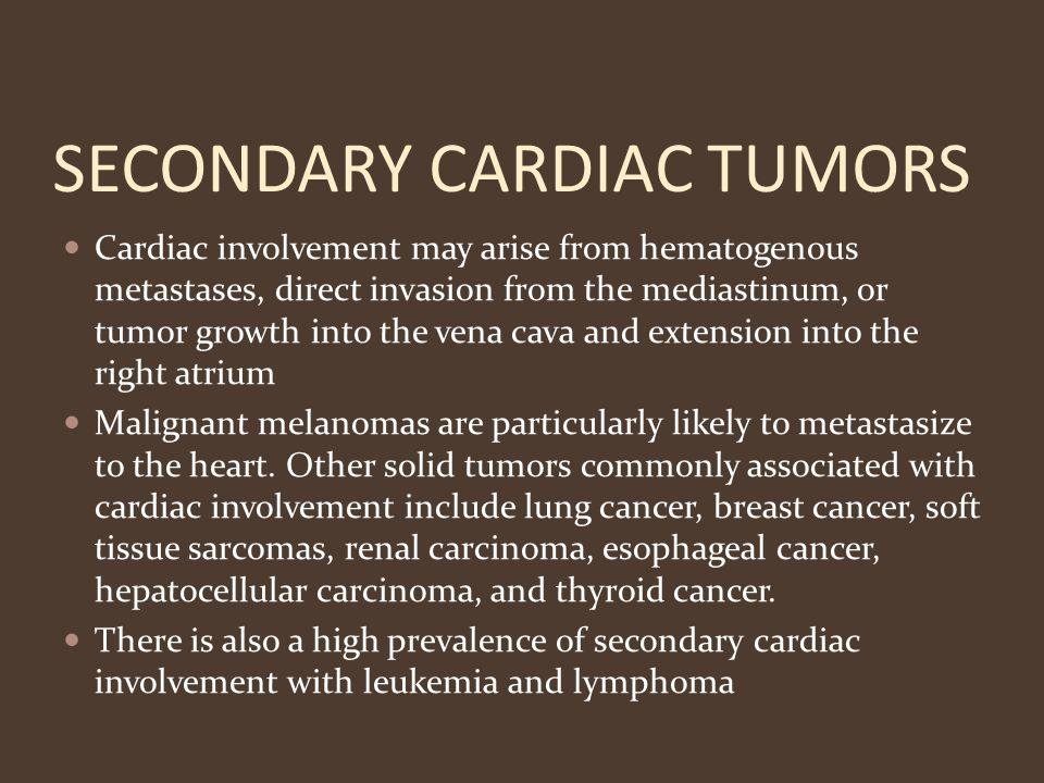 SECONDARY CARDIAC TUMORS Cardiac involvement may arise from hematogenous metastases, direct invasion from the mediastinum, or tumor growth into the ve