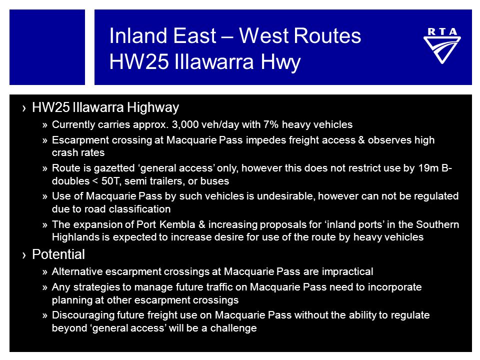 Inland East – West Routes HW25 Illawarra Hwy ›HW25 Illawarra Highway »Currently carries approx. 3,000 veh/day with 7% heavy vehicles »Escarpment cross