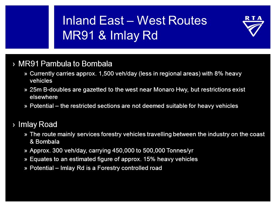 Inland East – West Routes MR91 & Imlay Rd ›MR91 Pambula to Bombala »Currently carries approx. 1,500 veh/day (less in regional areas) with 8% heavy veh