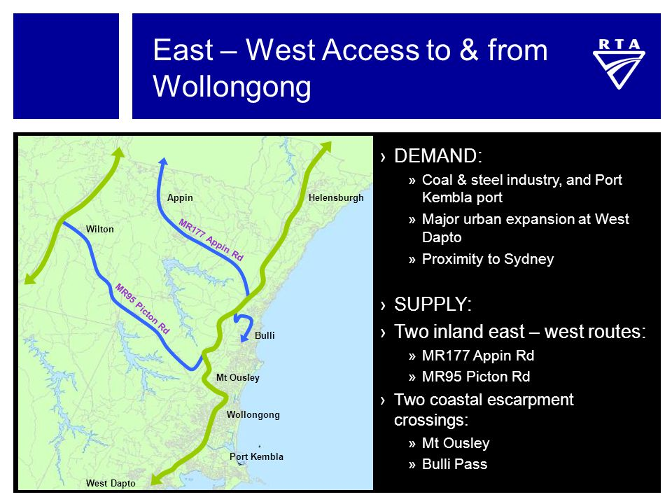 East – West Access to & from Wollongong ›DEMAND: »Coal & steel industry, and Port Kembla port »Major urban expansion at West Dapto »Proximity to Sydne