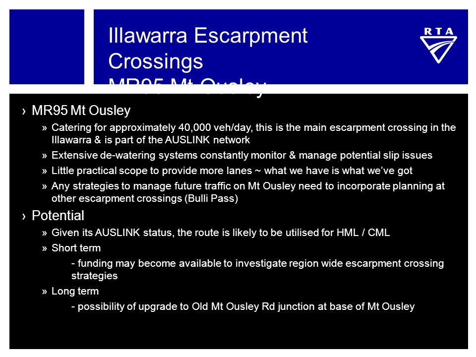 Illawarra Escarpment Crossings MR95 Mt Ousley ›MR95 Mt Ousley »Catering for approximately 40,000 veh/day, this is the main escarpment crossing in the