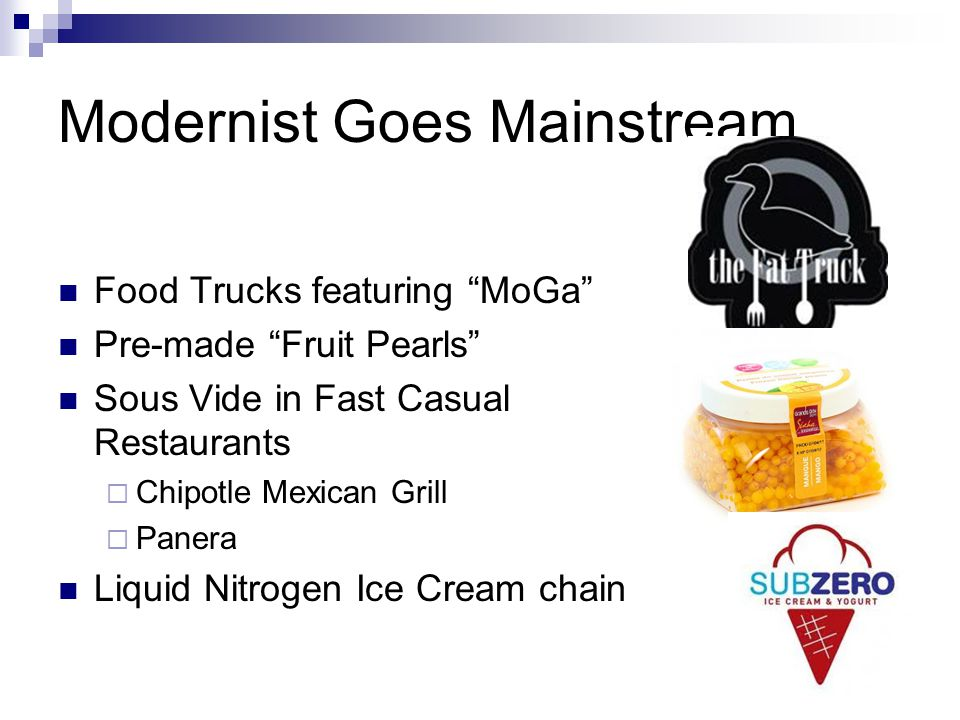Modernist Goes Mainstream Food Trucks featuring MoGa Pre-made Fruit Pearls Sous Vide in Fast Casual Restaurants  Chipotle Mexican Grill  Panera Liquid Nitrogen Ice Cream chain