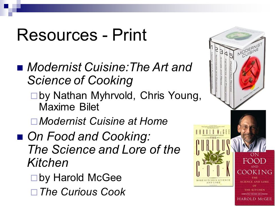 Resources - Print Modernist Cuisine:The Art and Science of Cooking  by Nathan Myhrvold, Chris Young, Maxime Bilet  Modernist Cuisine at Home On Food