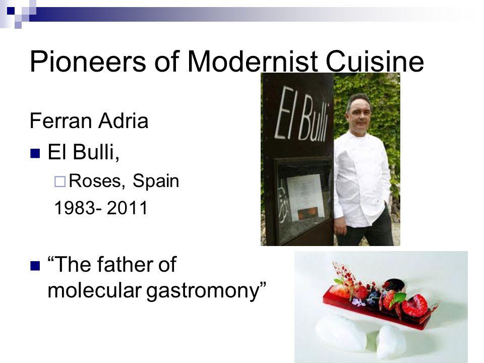 Pioneers of Modernist Cuisine Ferran Adria El Bulli,  Roses, Spain 1983- 2011 The father of molecular gastromony