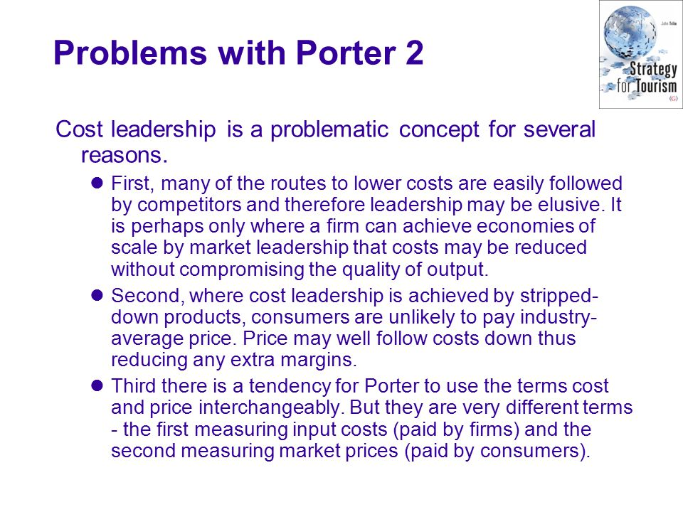Problems with Porter 2 Cost leadership is a problematic concept for several reasons.