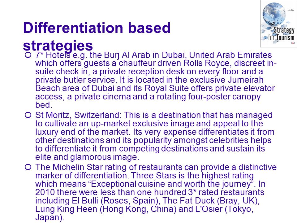 Differentiation based strategies  7* Hotels e.g.