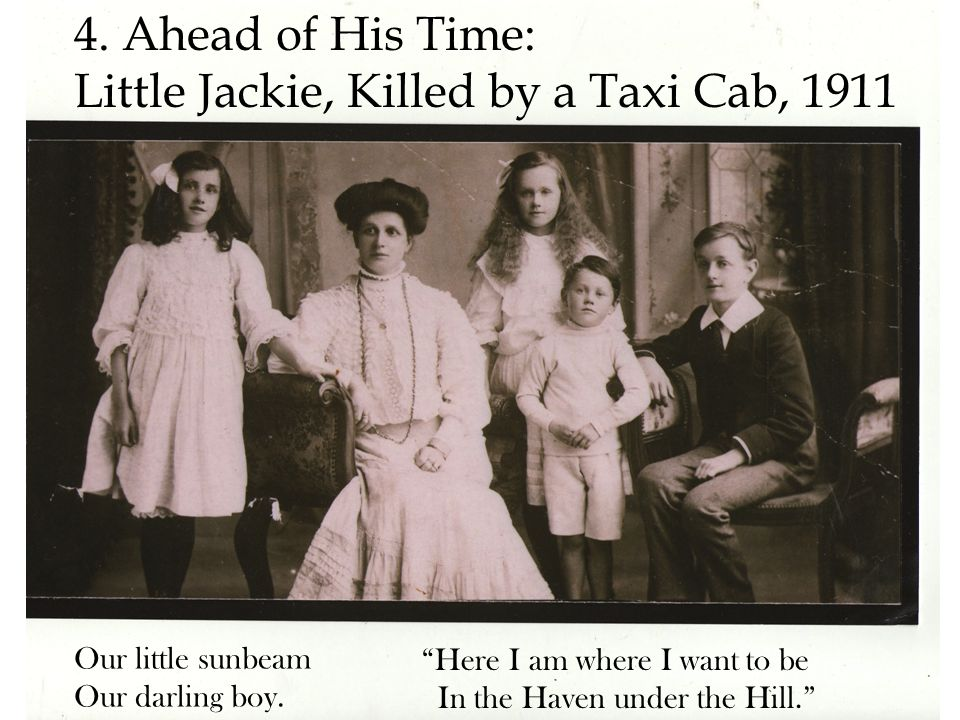 4.Ahead of His Time: Little Jackie, Killed by a Taxi Cab, 1911 Our little sunbeam Our darling boy.