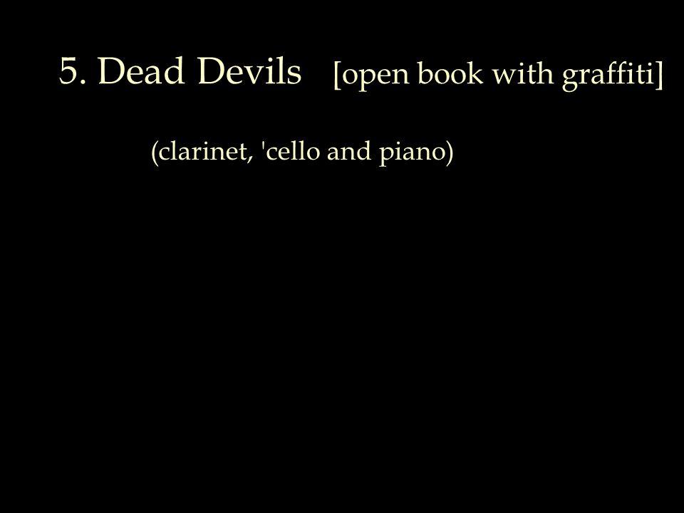 5. Dead Devils [open book with graffiti] (clarinet, cello and piano)