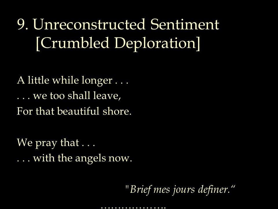 9. Unreconstructed Sentiment [Crumbled Deploration] A little while longer......
