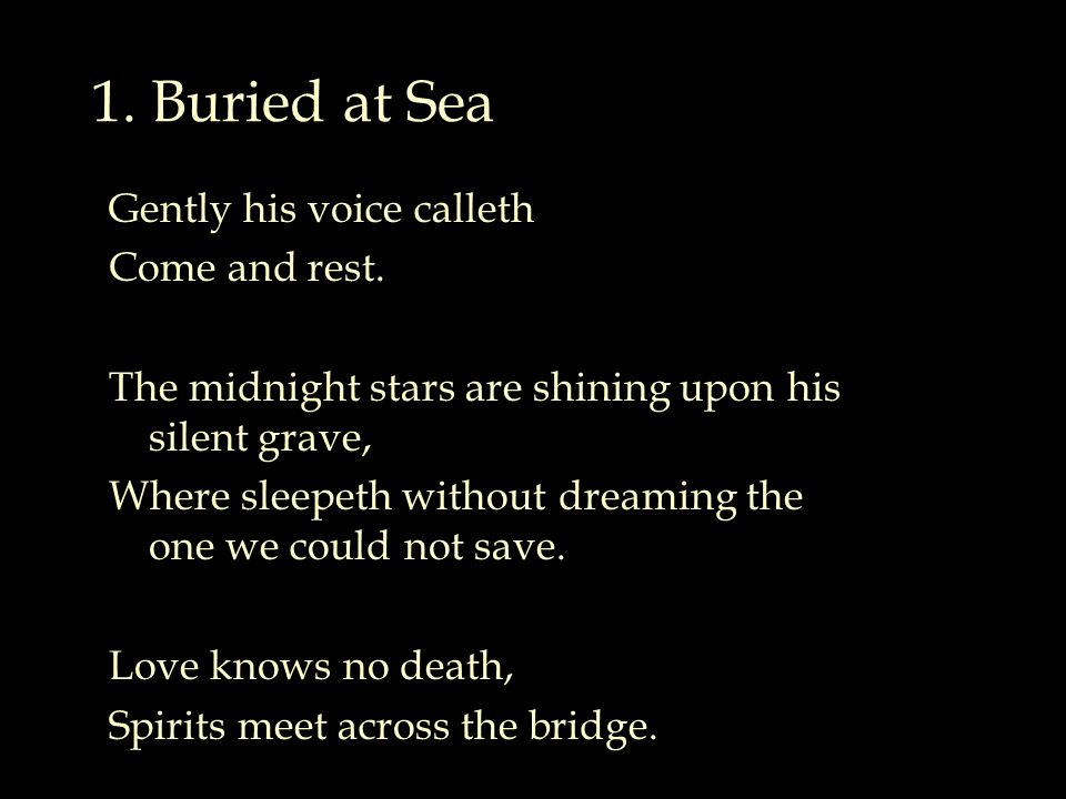 1.Buried at Sea Gently his voice calleth Come and rest.