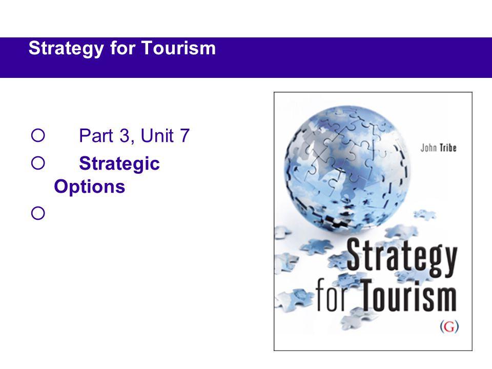  Part 3, Unit 7  Strategic Options  Strategy for Tourism