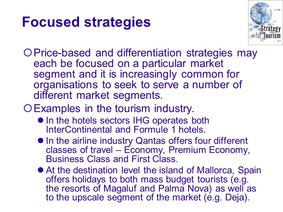 Focused strategies  Price-based and differentiation strategies may each be focused on a particular market segment and it is increasingly common for o