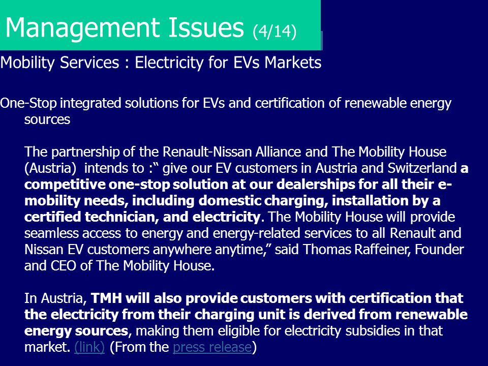 Management Issues (4/14) Mobility Services : Electricity for EVs Markets One-Stop integrated solutions for EVs and certification of renewable energy s