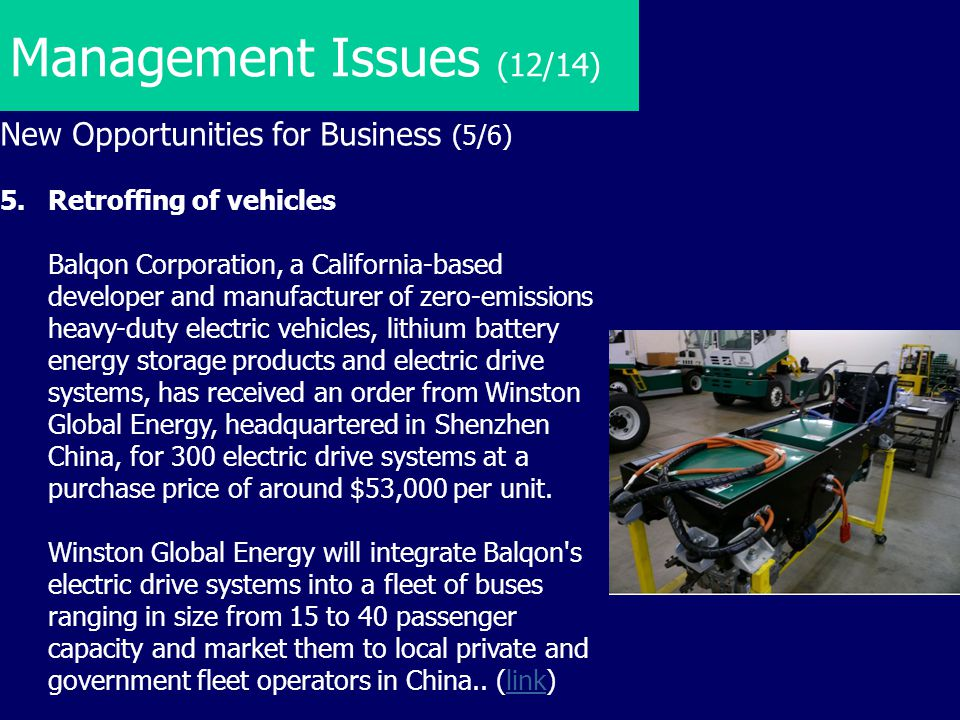 Management Issues (12/14) New Opportunities for Business (5/6) 5.Retroffing of vehicles Balqon Corporation, a California-based developer and manufactu