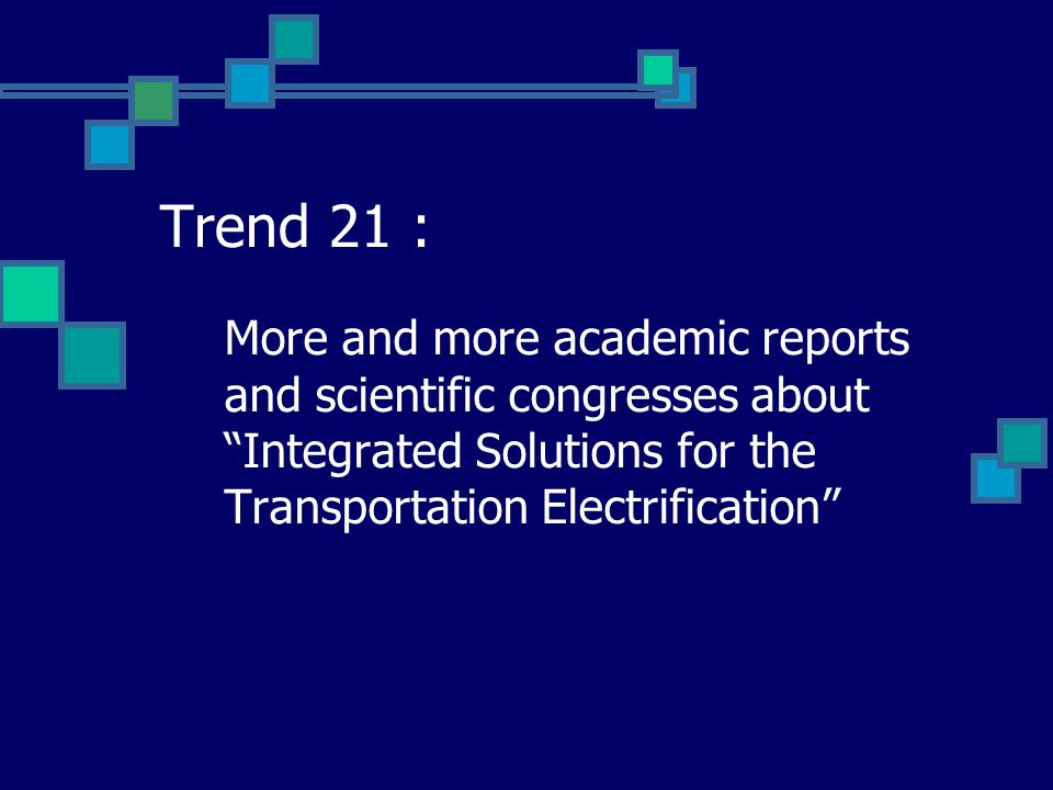 """Trend 21 : More and more academic reports and scientific congresses about """"Integrated Solutions for the Transportation Electrification"""""""