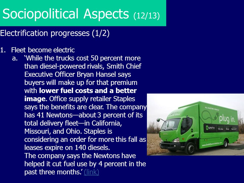 Sociopolitical Aspects (12/13) Electrification progresses (1/2) 1. Fleet become electric a.'While the trucks cost 50 percent more than diesel-powered