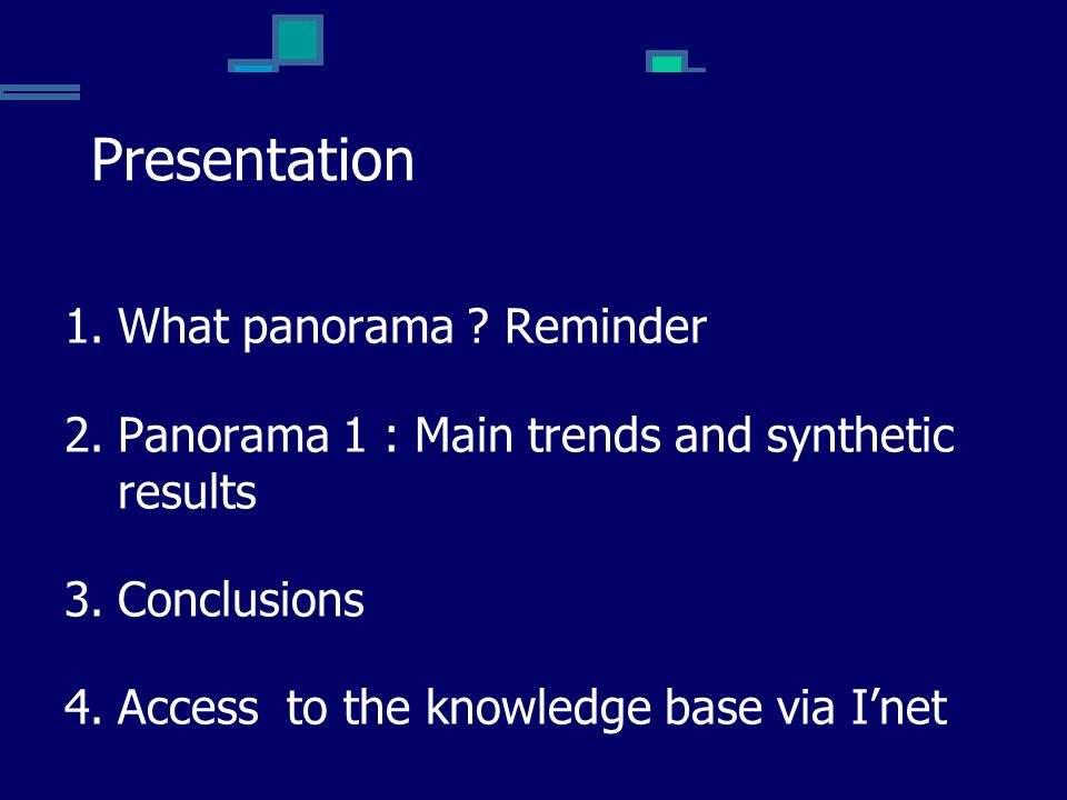 Presentation 1.What panorama ? Reminder 2.Panorama 1 : Main trends and synthetic results 3.Conclusions 4.Access to the knowledge base via I'net