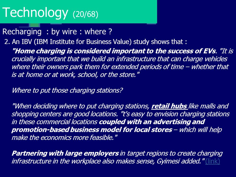 Technology (20/68) Recharging : by wire : where ? 2. An IBV (IBM Institute for Business Value) study shows that :