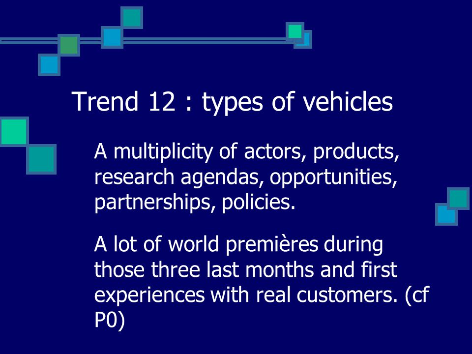 Trend 12 : types of vehicles A multiplicity of actors, products, research agendas, opportunities, partnerships, policies. A lot of world premières dur