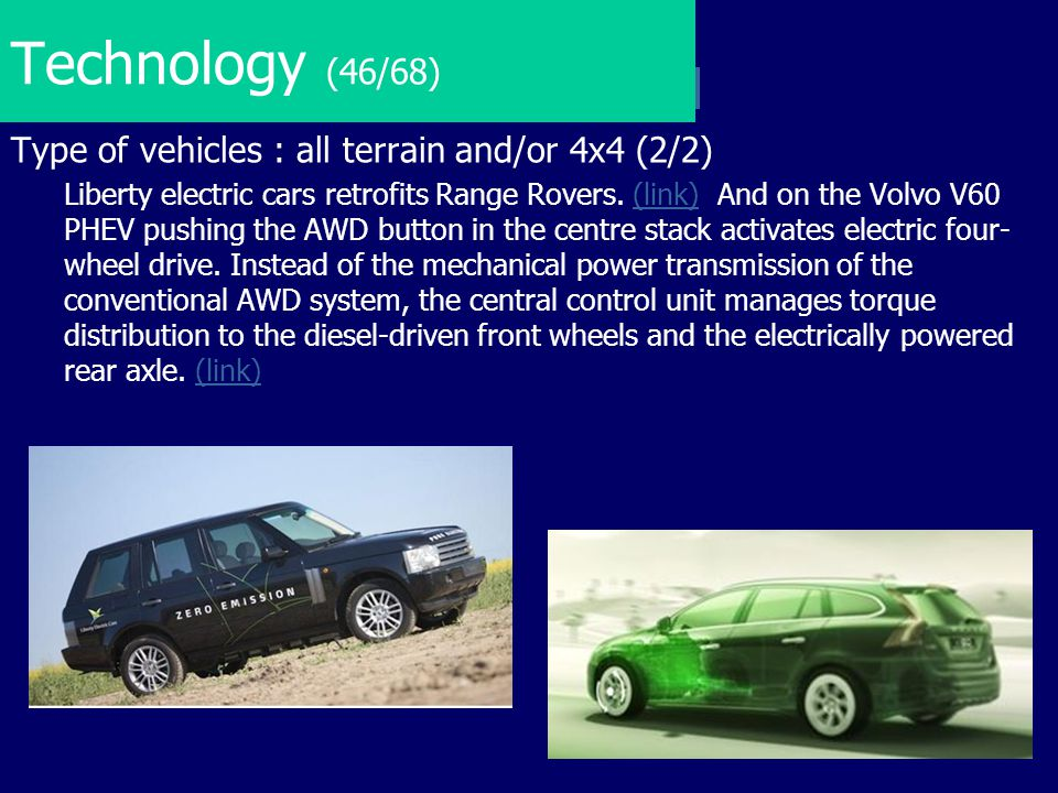 Technology (46/68) Type of vehicles : all terrain and/or 4x4 (2/2) Liberty electric cars retrofits Range Rovers. (link) And on the Volvo V60 PHEV push