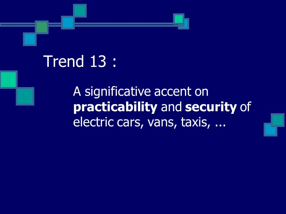 Trend 13 : A significative accent on practicability and security of electric cars, vans, taxis,...