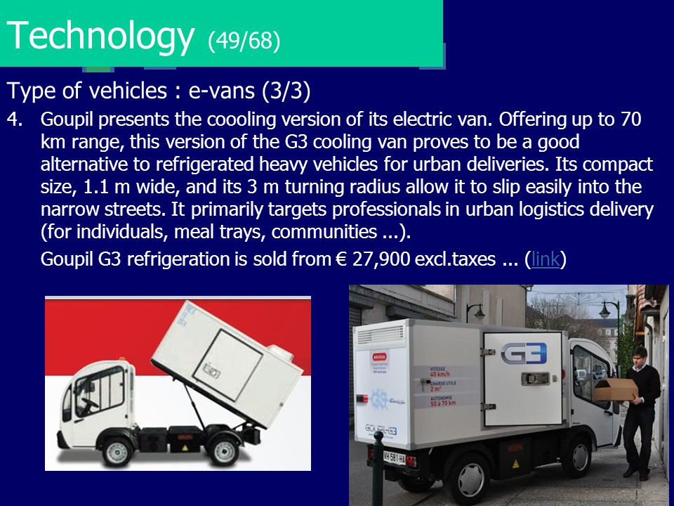 Technology (49/68) Type of vehicles : e-vans (3/3) 4.Goupil presents the coooling version of its electric van. Offering up to 70 km range, this versio