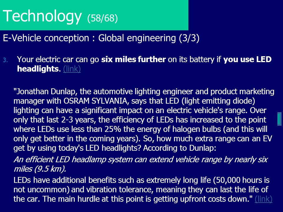 Technology (58/68) E-Vehicle conception : Global engineering (3/3) 3. Your electric car can go six miles further on its battery if you use LED headlig