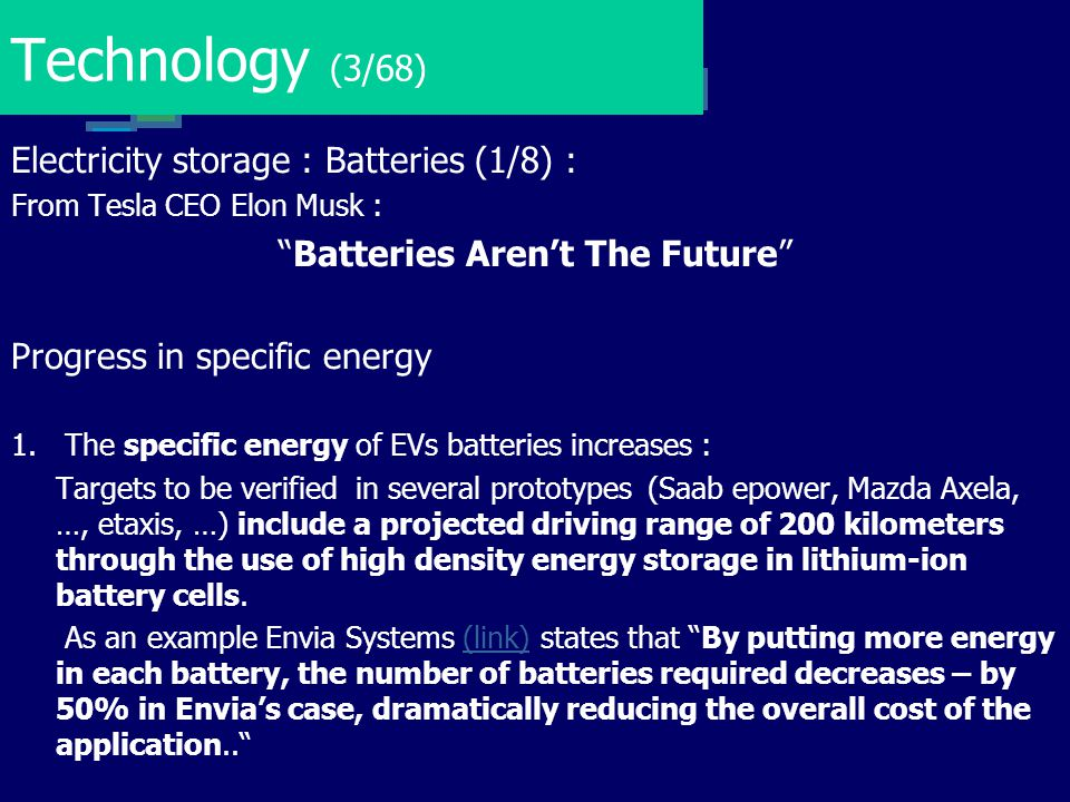 """Technology (3/68) Electricity storage : Batteries (1/8) : From Tesla CEO Elon Musk : """"Batteries Aren't The Future"""" Progress in specific energy 1.The s"""