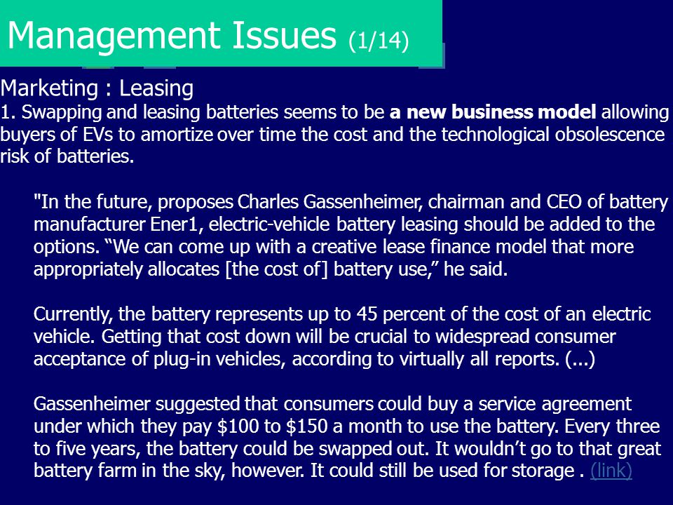 Management Issues (1/14) Marketing : Leasing 1. Swapping and leasing batteries seems to be a new business model allowing buyers of EVs to amortize ove