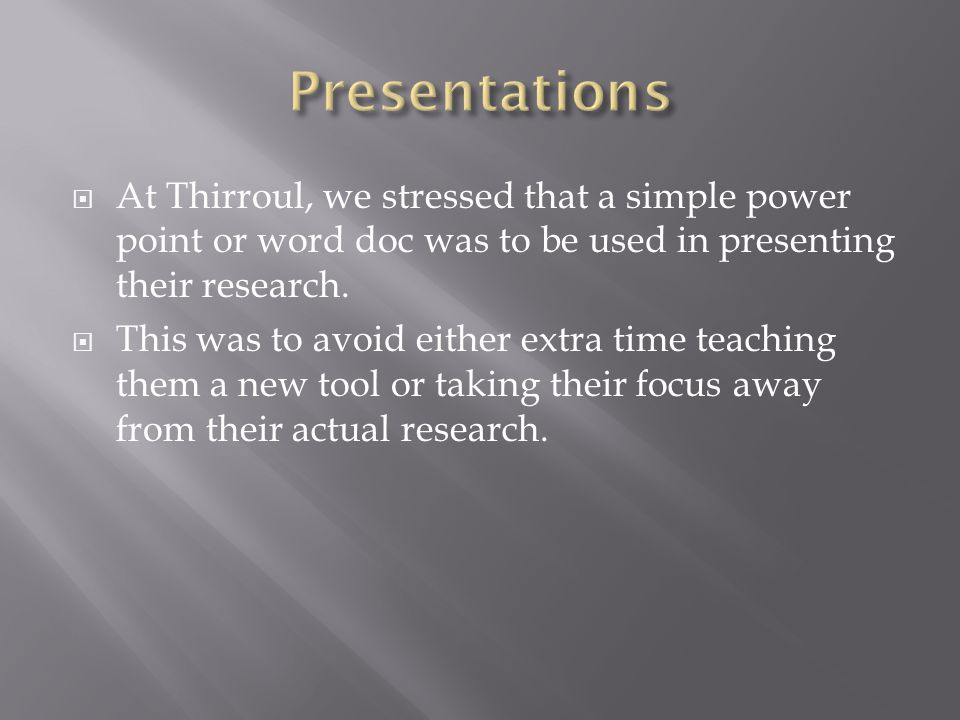  At Thirroul, we stressed that a simple power point or word doc was to be used in presenting their research.