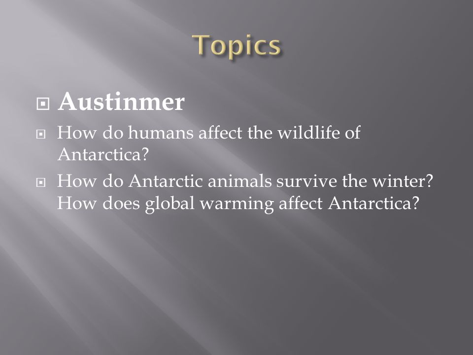  Austinmer  How do humans affect the wildlife of Antarctica.