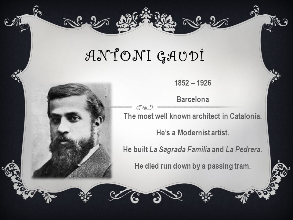 ANTONI GAUDÍ 1852 – 1926 Barcelona The most well known architect in Catalonia.