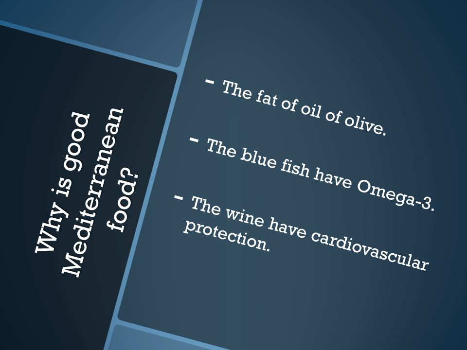 Why is good Mediterranean food. - - The fat of oil of olive.